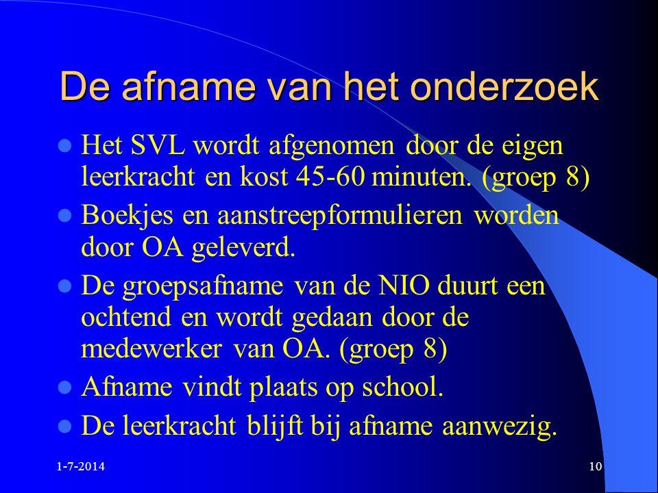 1-7-201410 De afname van het onderzoek  Het SVL wordt afgenomen door de eigen leerkracht en kost 45-60 minuten. (groep 8)  Boekjes en aanstreepformu