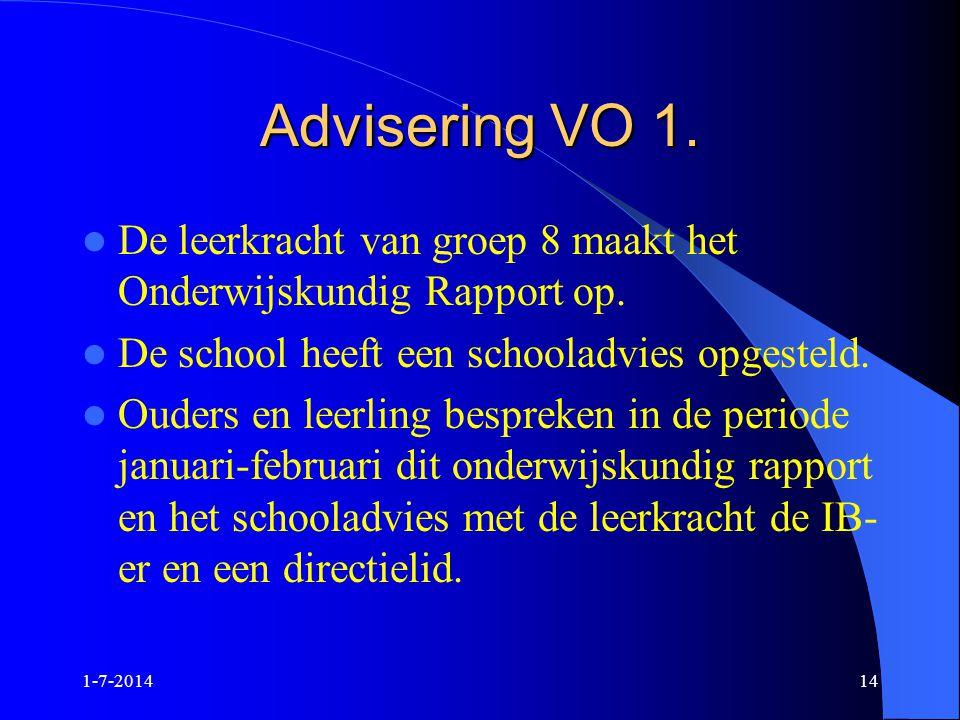 1-7-201414 Advisering VO 1.  De leerkracht van groep 8 maakt het Onderwijskundig Rapport op.  De school heeft een schooladvies opgesteld.  Ouders e