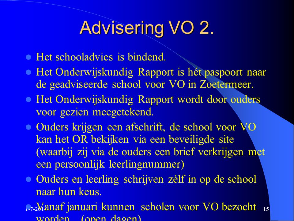 1-7-201415 Advisering VO 2.  Het schooladvies is bindend.  Het Onderwijskundig Rapport is hét paspoort naar de geadviseerde school voor VO in Zoeter