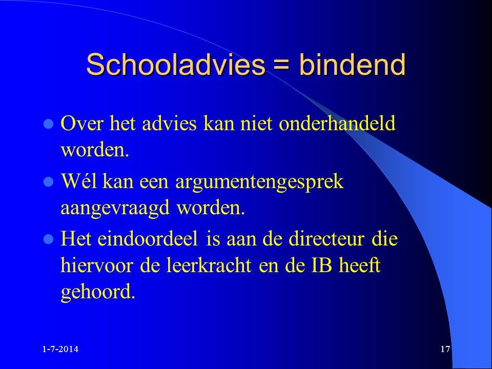 1-7-201417 Schooladvies = bindend  Over het advies kan niet onderhandeld worden.  Wél kan een argumentengesprek aangevraagd worden.  Het eindoordee