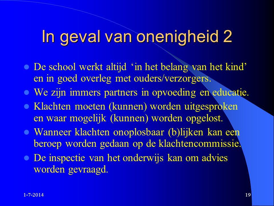 1-7-201419 In geval van onenigheid 2  De school werkt altijd 'in het belang van het kind' en in goed overleg met ouders/verzorgers.  We zijn immers
