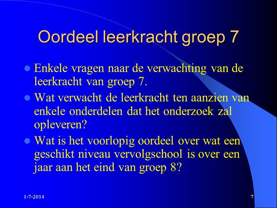 1-7-20147 Oordeel leerkracht groep 7  Enkele vragen naar de verwachting van de leerkracht van groep 7.  Wat verwacht de leerkracht ten aanzien van e