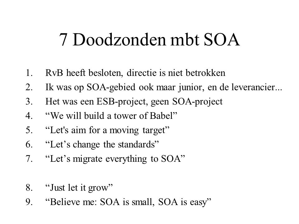 7 Doodzonden mbt SOA 1.RvB heeft besloten, directie is niet betrokken 2.Ik was op SOA-gebied ook maar junior, en de leverancier...