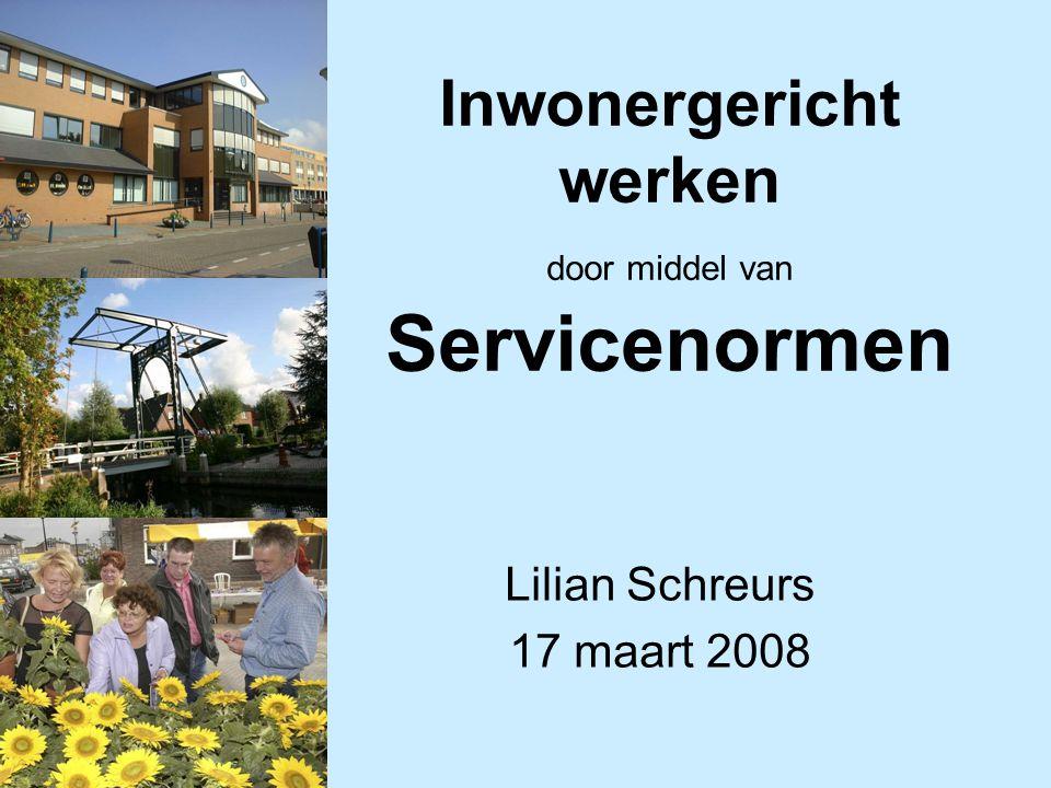 Inwonergericht werken door middel van Servicenormen Lilian Schreurs 17 maart 2008