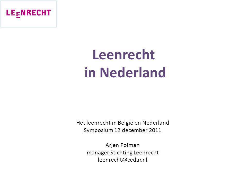 Leenrecht in Nederland Het leenrecht in België en Nederland Symposium 12 december 2011 Arjen Polman manager Stichting Leenrecht leenrecht@cedar.nl