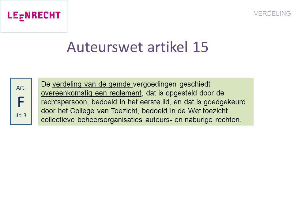 Auteurswet artikel 15 De verdeling van de geïnde vergoedingen geschiedt overeenkomstig een reglement, dat is opgesteld door de rechtspersoon, bedoeld in het eerste lid, en dat is goedgekeurd door het College van Toezicht, bedoeld in de Wet toezicht collectieve beheersorganisaties auteurs- en naburige rechten.