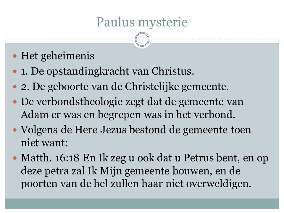 Paulus mysterie  Het geheimenis  1. De opstandingkracht van Christus.  2. De geboorte van de Christelijke gemeente.  De verbondstheologie zegt dat
