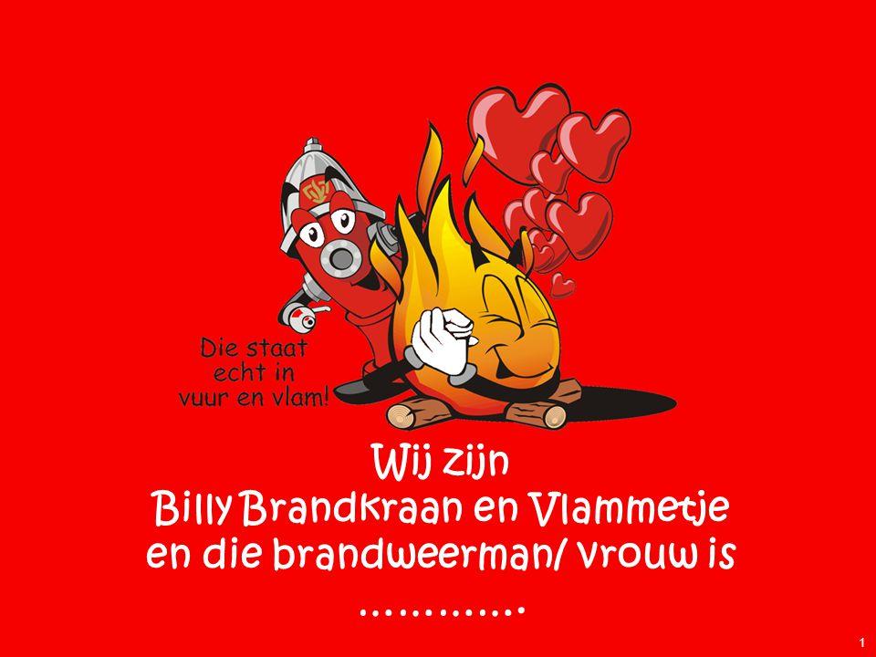 Wij zijn Billy Brandkraan en Vlammetje en die brandweerman/ vrouw is …………. 1