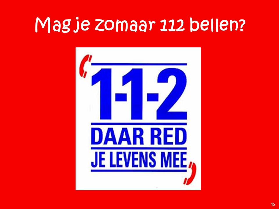 Mag je zomaar 112 bellen? 15
