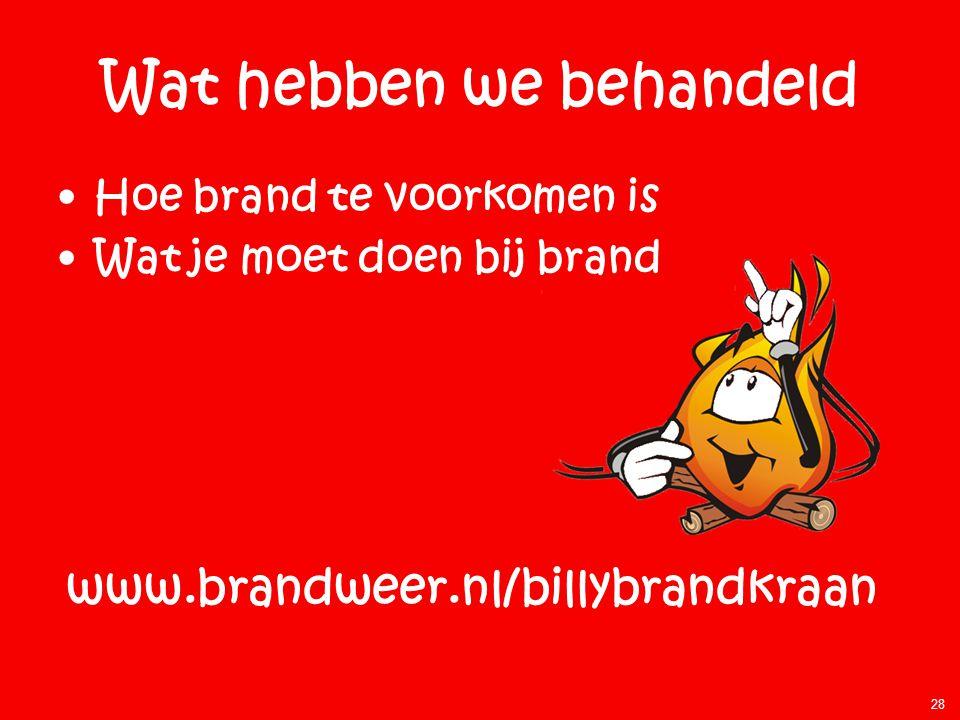 Wat hebben we behandeld •Hoe brand te voorkomen is •Wat je moet doen bij brand 28 www.brandweer.nl/billybrandkraan