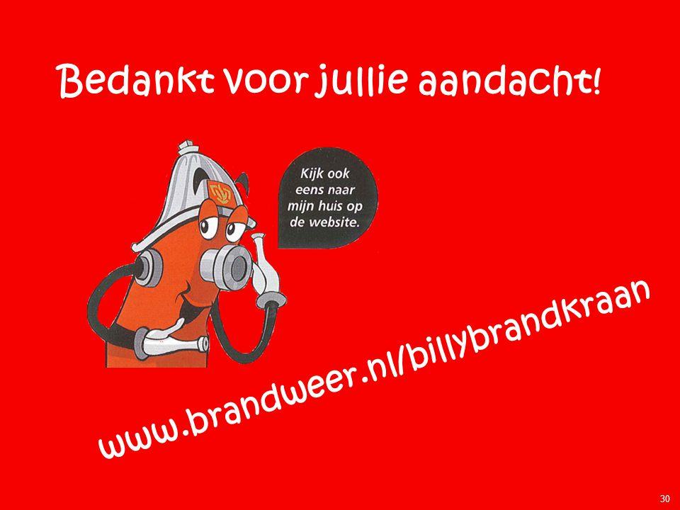 Bedankt voor jullie aandacht! www.brandweer.nl/billybrandkraan 30