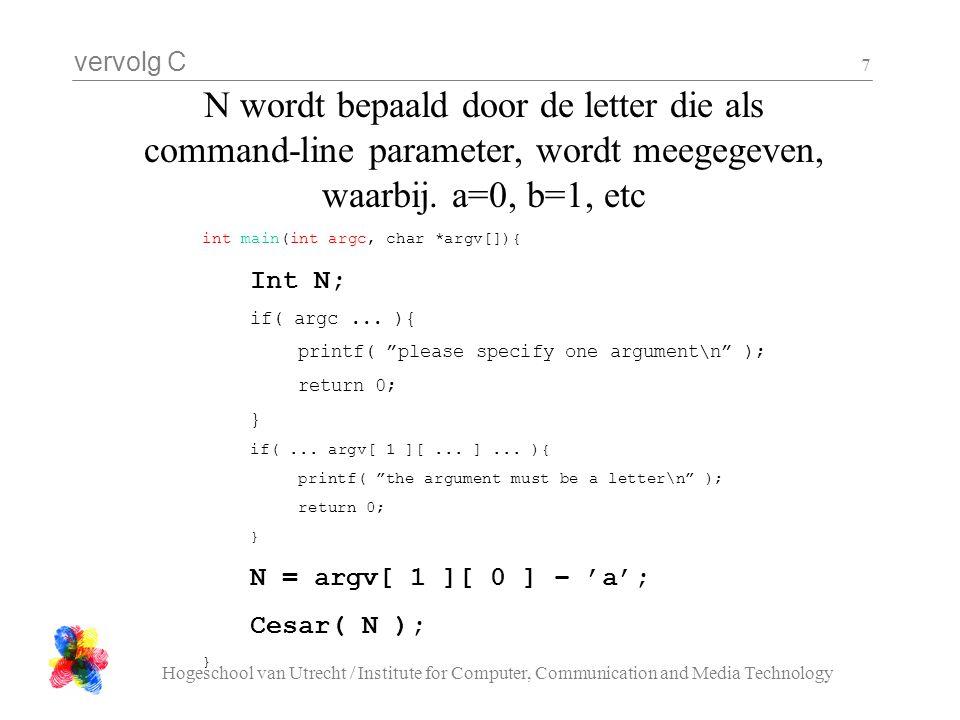 vervolg C Hogeschool van Utrecht / Institute for Computer, Communication and Media Technology 7 N wordt bepaald door de letter die als command-line parameter, wordt meegegeven, waarbij.