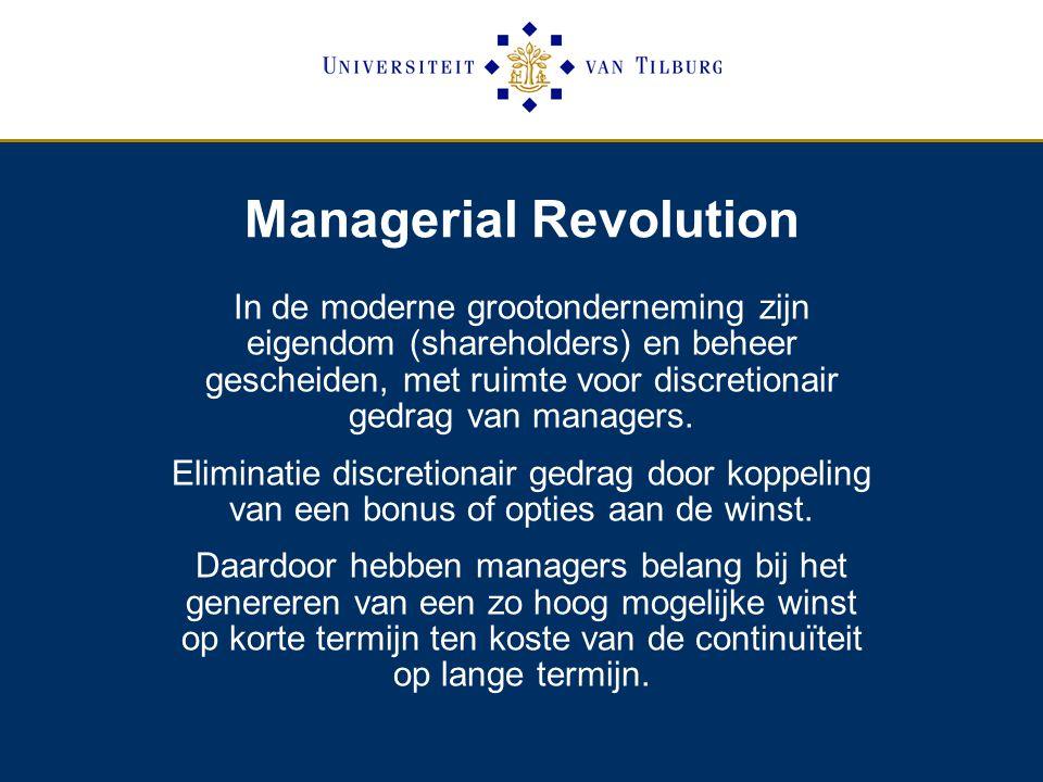 Managerial Revolution In de moderne grootonderneming zijn eigendom (shareholders) en beheer gescheiden, met ruimte voor discretionair gedrag van managers.