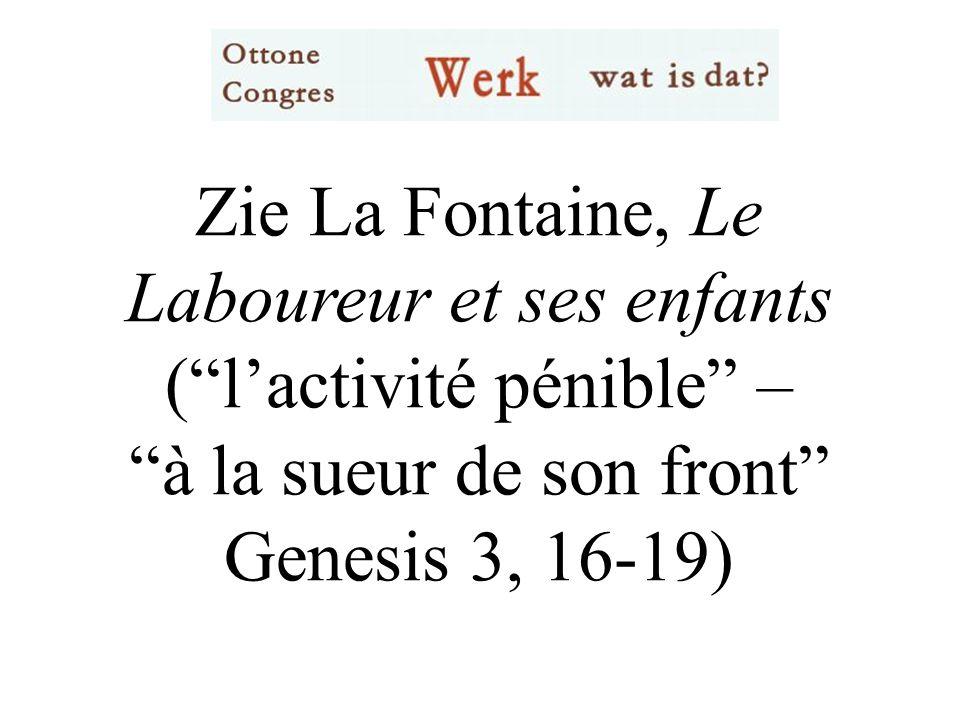 Zie La Fontaine, Le Laboureur et ses enfants ( l'activité pénible – à la sueur de son front Genesis 3, 16-19)