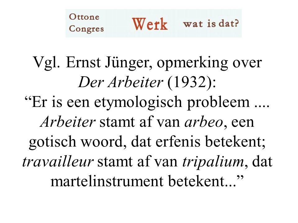 Vgl. Ernst Jünger, opmerking over Der Arbeiter (1932): Er is een etymologisch probleem....