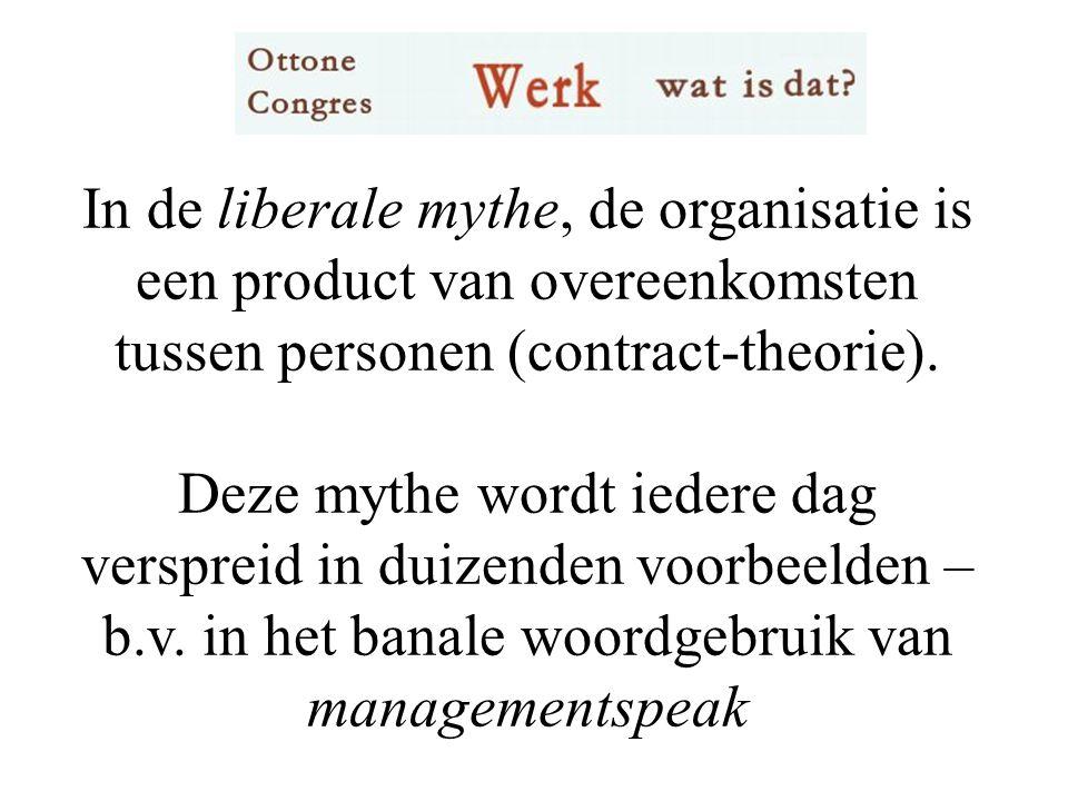 In de liberale mythe, de organisatie is een product van overeenkomsten tussen personen (contract-theorie).