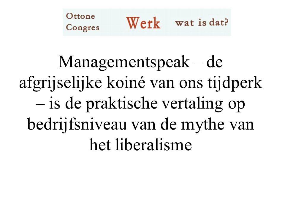 Managementspeak – de afgrijselijke koiné van ons tijdperk – is de praktische vertaling op bedrijfsniveau van de mythe van het liberalisme