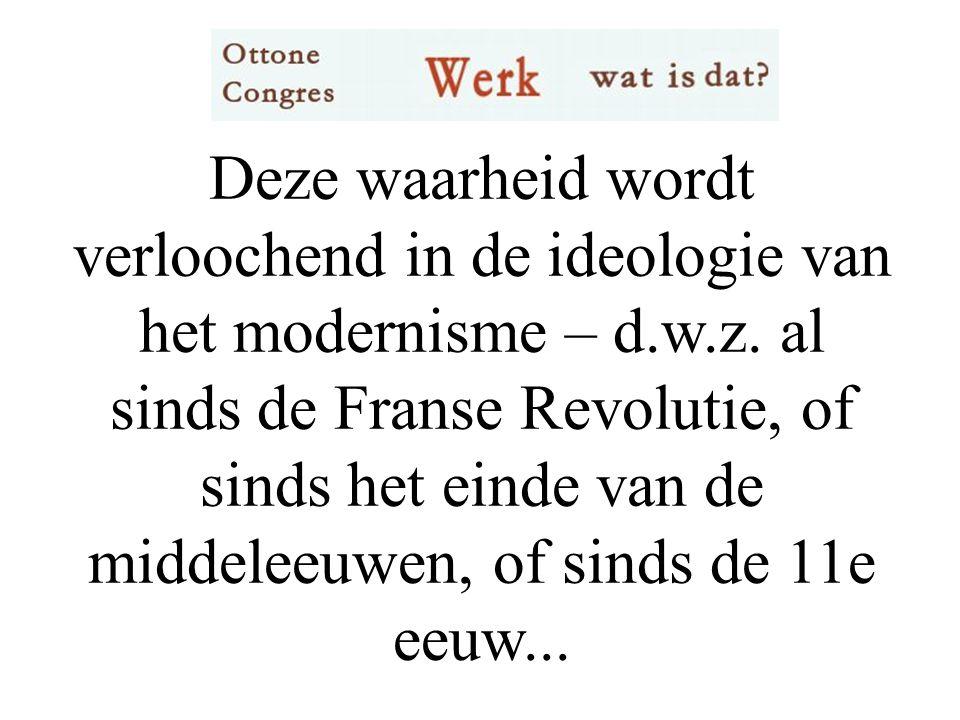 Deze waarheid wordt verloochend in de ideologie van het modernisme – d.w.z.