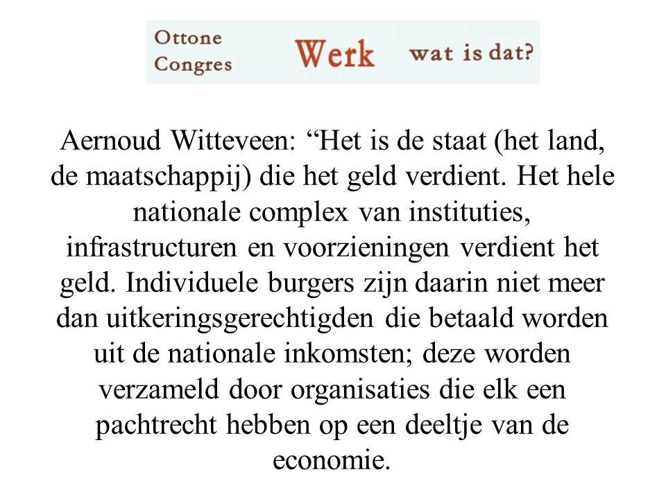 Aernoud Witteveen: Het is de staat (het land, de maatschappij) die het geld verdient.