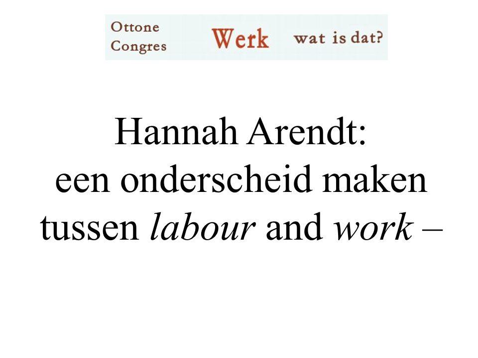 Hannah Arendt: een onderscheid maken tussen labour and work –
