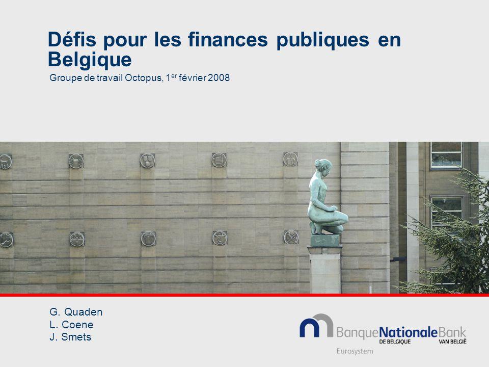 Défis pour les finances publiques en Belgique Groupe de travail Octopus, 1 er février 2008 G.