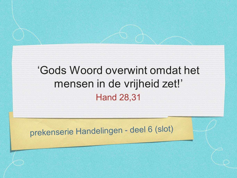 prekenserie Handelingen - deel 6 (slot) 'Gods Woord overwint omdat het mensen in de vrijheid zet!' Hand 28,31