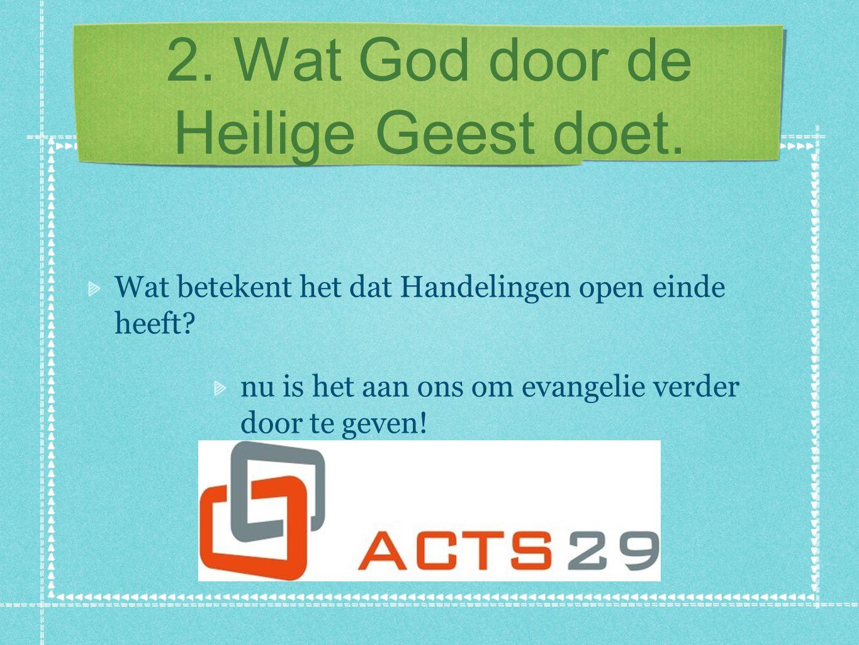 2. Wat God door de Heilige Geest doet. Wat betekent het dat Handelingen open einde heeft.