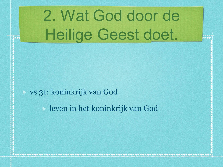 2. Wat God door de Heilige Geest doet. vs 31: koninkrijk van God leven in het koninkrijk van God