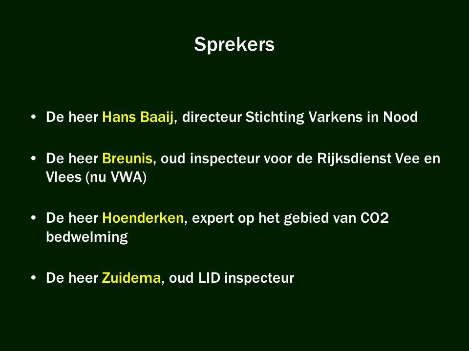 Sprekers •De heer Hans Baaij, directeur Stichting Varkens in Nood •De heer Breunis, oud inspecteur voor de Rijksdienst Vee en Vlees (nu VWA) •De heer