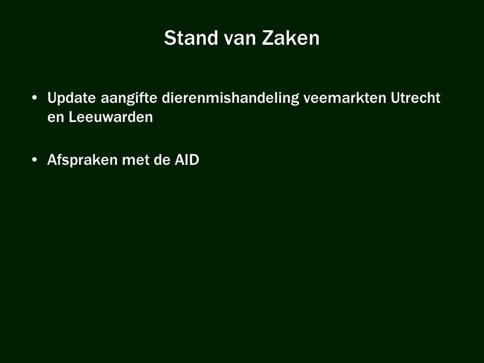 Stand van Zaken •Update aangifte dierenmishandeling veemarkten Utrecht en Leeuwarden •Afspraken met de AID
