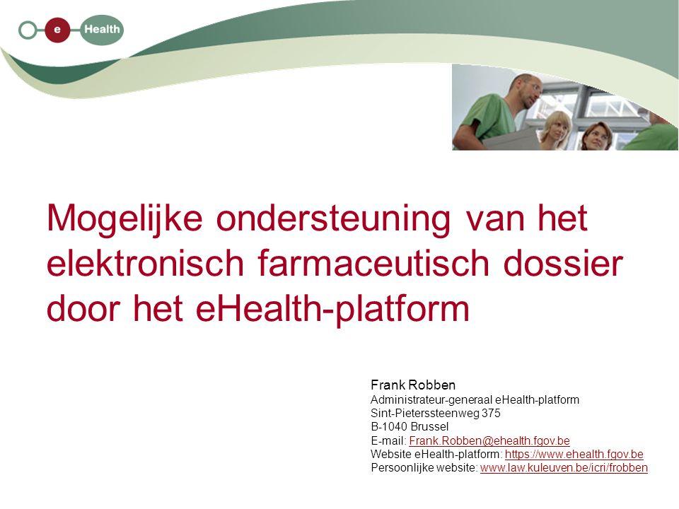 Mogelijke ondersteuning van het elektronisch farmaceutisch dossier door het eHealth-platform Frank Robben Administrateur-generaal eHealth-platform Sin