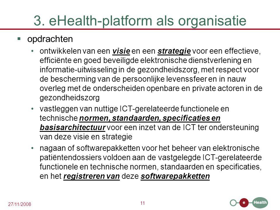 11 27/11/2008 3. eHealth-platform als organisatie  opdrachten •ontwikkelen van een visie en een strategie voor een effectieve, efficiënte en goed bev