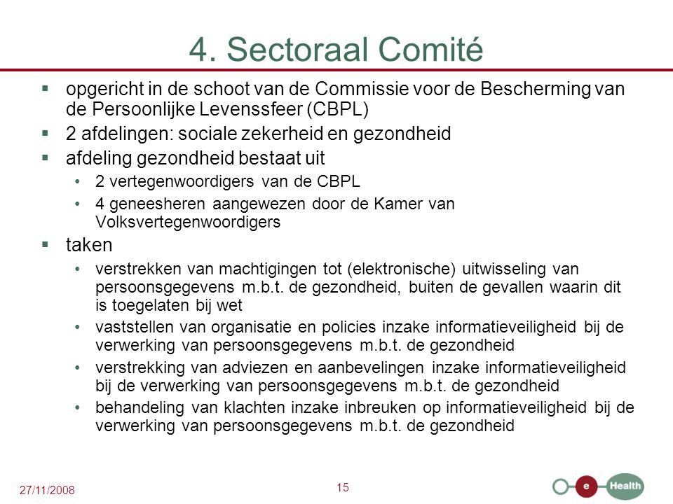 15 27/11/2008 4. Sectoraal Comité  opgericht in de schoot van de Commissie voor de Bescherming van de Persoonlijke Levenssfeer (CBPL)  2 afdelingen: