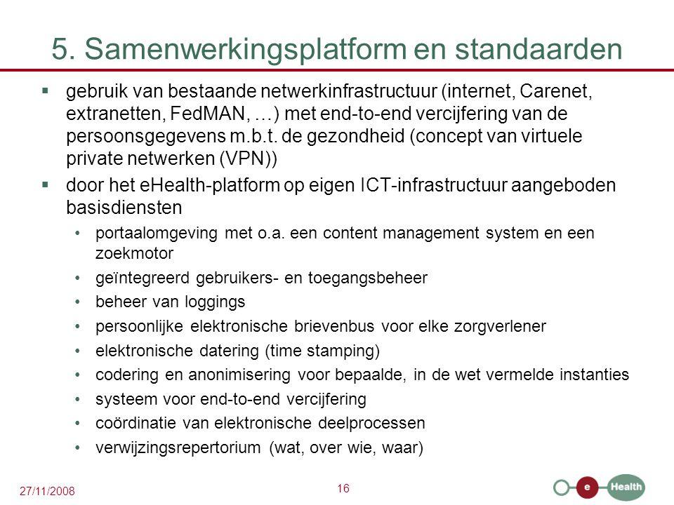 16 27/11/2008 5. Samenwerkingsplatform en standaarden  gebruik van bestaande netwerkinfrastructuur (internet, Carenet, extranetten, FedMAN, …) met en