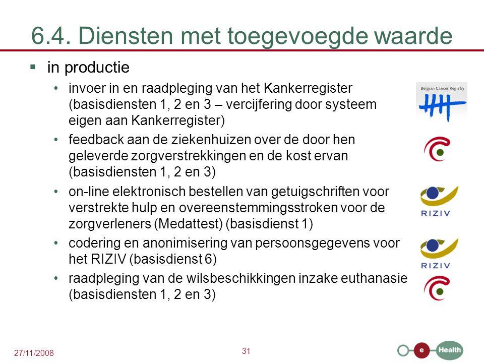 31 27/11/2008 6.4. Diensten met toegevoegde waarde  in productie •invoer in en raadpleging van het Kankerregister (basisdiensten 1, 2 en 3 – vercijfe