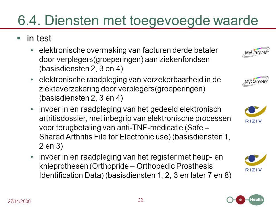 32 27/11/2008 6.4. Diensten met toegevoegde waarde  in test •elektronische overmaking van facturen derde betaler door verplegers(groeperingen) aan zi