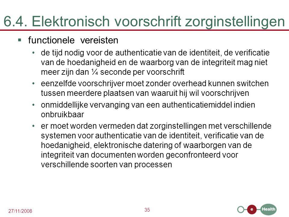 35 27/11/2008 6.4. Elektronisch voorschrift zorginstellingen  functionele vereisten •de tijd nodig voor de authenticatie van de identiteit, de verifi