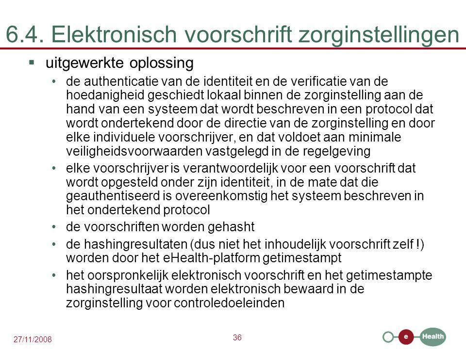 36 27/11/2008 6.4. Elektronisch voorschrift zorginstellingen  uitgewerkte oplossing •de authenticatie van de identiteit en de verificatie van de hoed