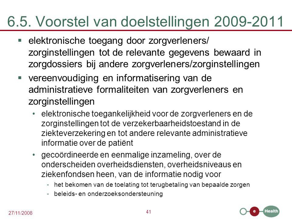41 27/11/2008 6.5. Voorstel van doelstellingen 2009-2011  elektronische toegang door zorgverleners/ zorginstellingen tot de relevante gegevens bewaar