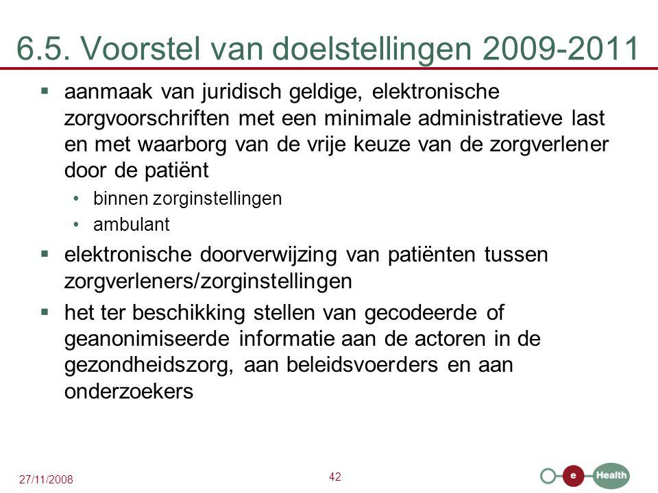 42 27/11/2008 6.5. Voorstel van doelstellingen 2009-2011  aanmaak van juridisch geldige, elektronische zorgvoorschriften met een minimale administrat