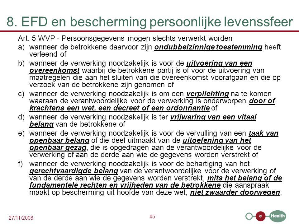 45 27/11/2008 8. EFD en bescherming persoonlijke levenssfeer Art. 5 WVP - Persoonsgegevens mogen slechts verwerkt worden a) wanneer de betrokkene daar