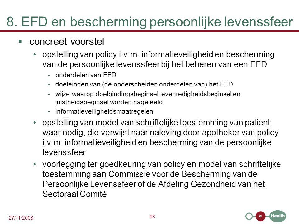 48 27/11/2008 8. EFD en bescherming persoonlijke levenssfeer  concreet voorstel •opstelling van policy i.v.m. informatieveiligheid en bescherming van
