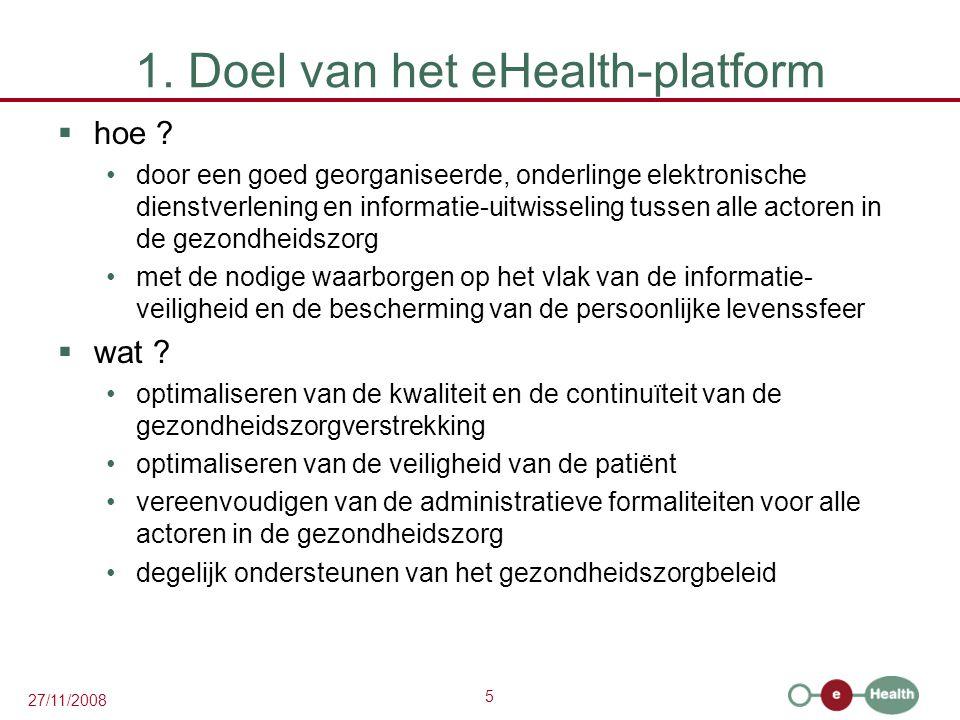 5 27/11/2008 1. Doel van het eHealth-platform  hoe ? •door een goed georganiseerde, onderlinge elektronische dienstverlening en informatie-uitwisseli
