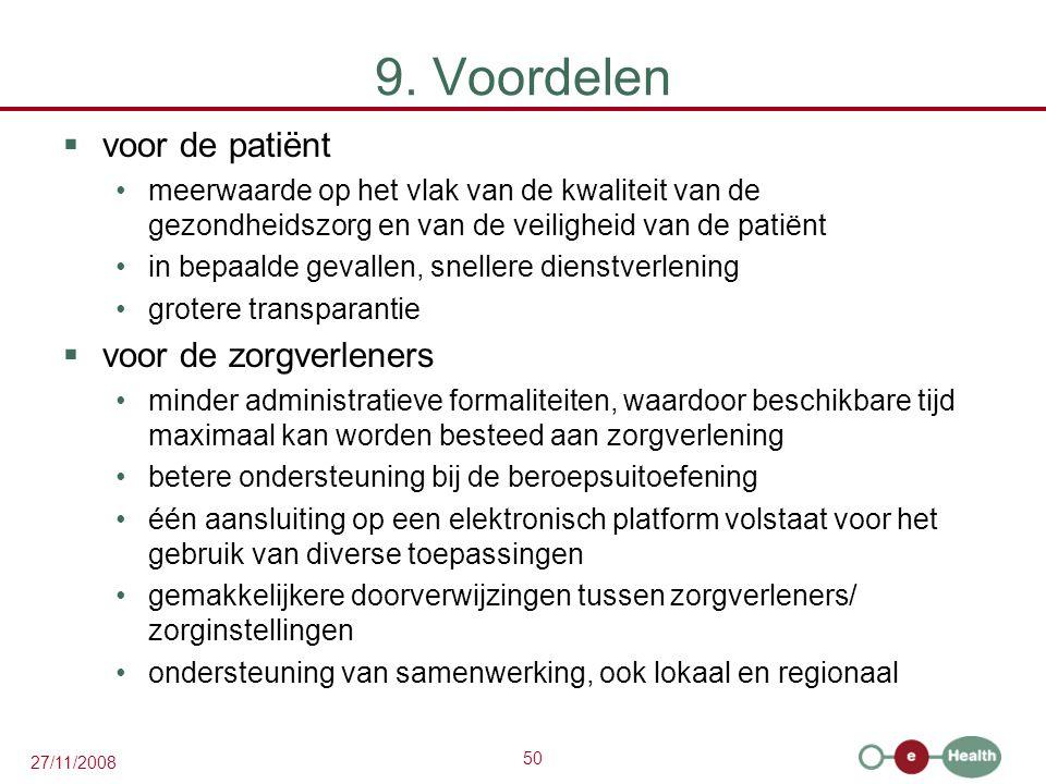 50 27/11/2008 9. Voordelen  voor de patiënt •meerwaarde op het vlak van de kwaliteit van de gezondheidszorg en van de veiligheid van de patiënt •in b