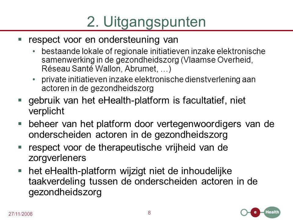 8 27/11/2008 2. Uitgangspunten  respect voor en ondersteuning van •bestaande lokale of regionale initiatieven inzake elektronische samenwerking in de
