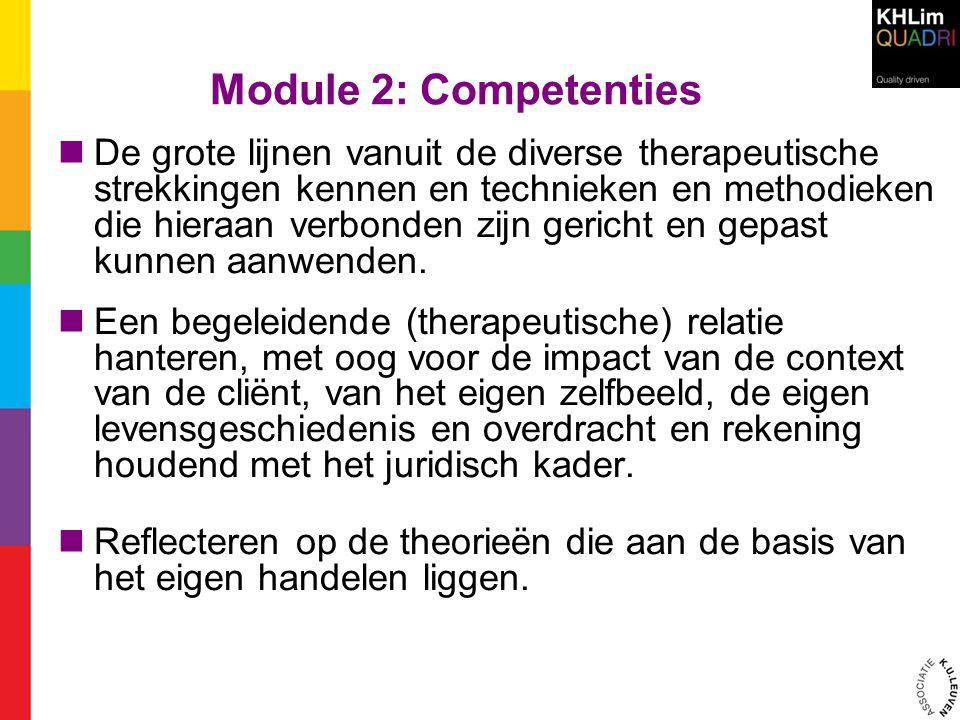 Module 2: Competenties  De grote lijnen vanuit de diverse therapeutische strekkingen kennen en technieken en methodieken die hieraan verbonden zijn g