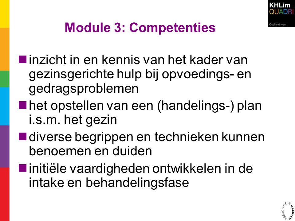 Module 3: Competenties  inzicht in en kennis van het kader van gezinsgerichte hulp bij opvoedings- en gedragsproblemen  het opstellen van een (hande