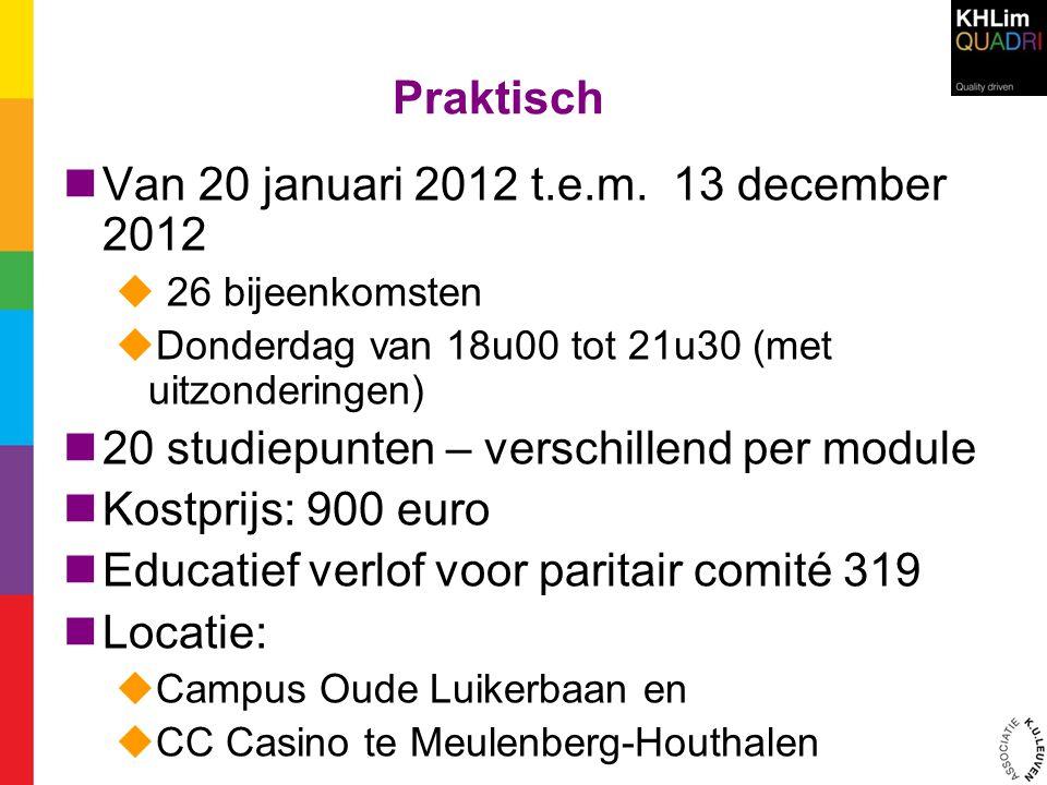 Praktisch  Van 20 januari 2012 t.e.m. 13 december 2012  26 bijeenkomsten  Donderdag van 18u00 tot 21u30 (met uitzonderingen)  20 studiepunten – ve
