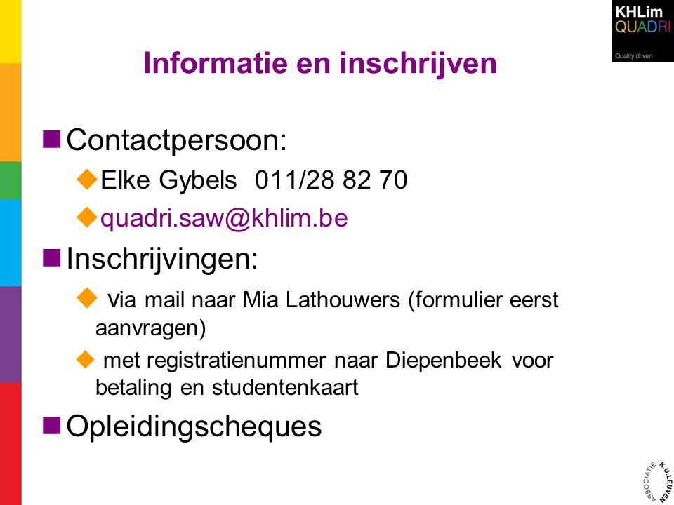 Informatie en inschrijven  Contactpersoon:  Elke Gybels 011/28 82 70  quadri.saw@khlim.be  Inschrijvingen:  v ia mail naar Mia Lathouwers (formul