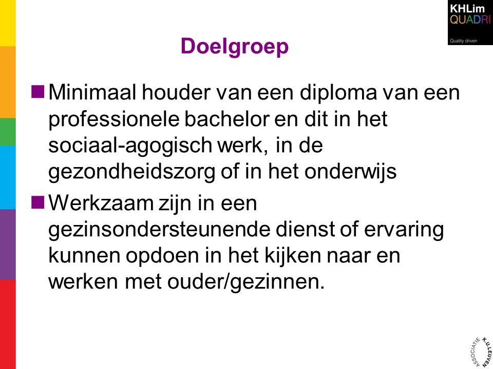 Doelgroep  Minimaal houder van een diploma van een professionele bachelor en dit in het sociaal-agogisch werk, in de gezondheidszorg of in het onderw